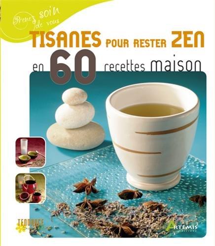 Tisanes pour rester ZEN en 60 Recettes maison