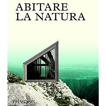 Abitare La Natura. Ediz. A Colori