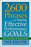 2600 Phrases for Setting Effective Performance Goals: Ready-to-Use Phrases That Really Get Results