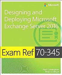 Exam Ref 70-345: Designing and Deploying Microsoft Exchange Server 2016