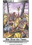 Das Heer des Varus: Römische Truppen in Germanien 9 n. Chr. Teil 2: Waffen, Ausrüstung, Feldzeichen, Reiterei, Verbände und Einheiten (Heere & Waffen)