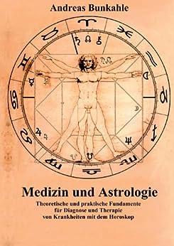 Medizin und Astrologie: Theoretische und praktische Fundamente für Diagnose und Therapie von Krankheiten mit dem Horoskop von [Bunkahle, Andreas]