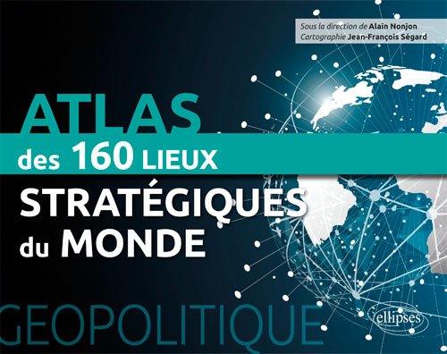 Géopolitique Atlas des 150 Lieux Strategiques du Monde par Nonjon Segard