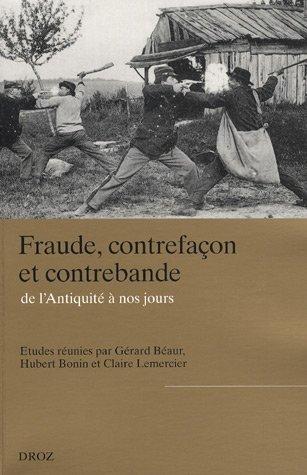 Fraude, contrefaçon et contrebande, de l'Antiquité à nos jours