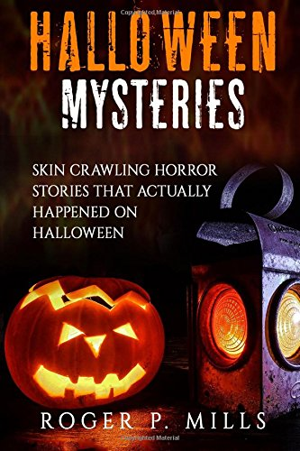 Halloween Mysteries: Skin Crawling Horror Stories That Actually Happened on Halloween: Volume 2 (Scary Stories)