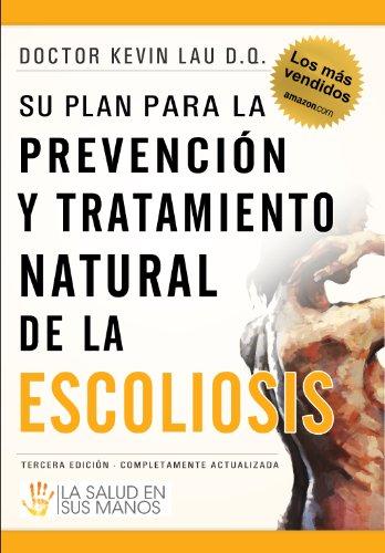 Su plan para la prevención y tratamiento natural de la escoliosis: La salud en sus manos por Kevin Lau