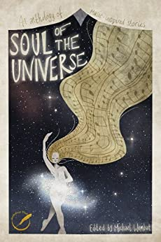 Soul of the Universe: An anthology of music-inspired stories by [Wombat, Michael, Manz, Michael S., Walker, Michael A.]