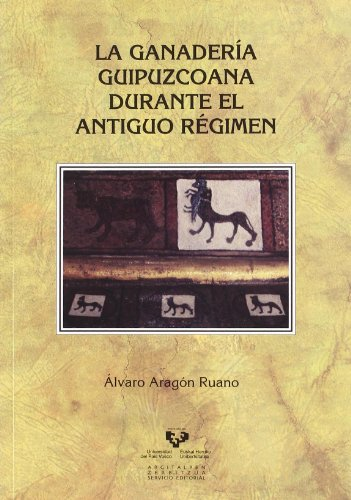 La ganadería guipuzcoana durante el Antiguo Régimen (Historia Medieval y Moderna) por Álvaro Aragón Ruano