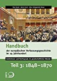 Handbuch der europäischen Verfassungsgeschichte im 19. Jahrhundert: Band 3: 1848-1870 (Handbuch der europäischen Verfassungsgeschichte im 19. ... Rechtspraxis im gesellschaftlichen Wandel) -