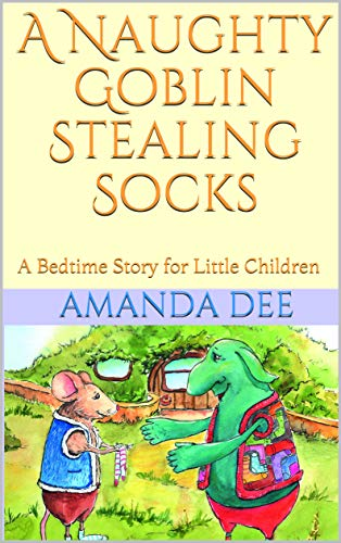 A Naughty Goblin Stealing Socks: A Bedtime Story for Little Children (Little Tails of Cheesecrumbs Book 1) (English Edition)