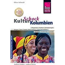 Reise Know-How KulturSchock Kolumbien: Alltagskultur, Traditionen, Verhaltensregeln, ...