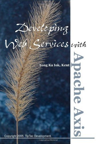 Developing Web Services with Apache Axis by Kent, Tong Ka Iok (2006-04-29)