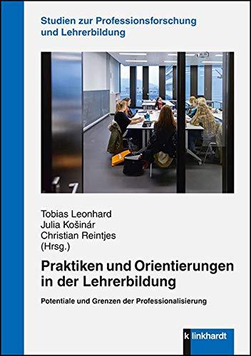 Praktiken und Orientierungen in der Lehrerbildung: Potentiale und Grenzen der Professionalisierung (Studien zur Professionsforschung und Lehrerbildung) (klinkhardt forschung)