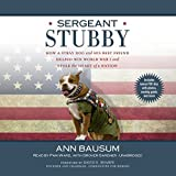 Sergeant Stubby: How a Stray Dog and His Best Friend Helped Win World War I and Stole the Heart of a Nation by Ann Bausum (2014-05-13)