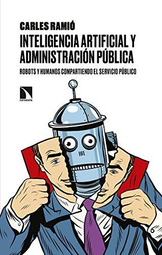 Inteligencia artificial y Administración pública: Robots y humanos compartiendo el servicio público (Mayor)