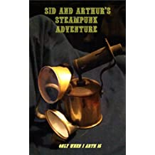 Sid and Arthur's Steampunk Adventure Part 1 (Only When I Arth 15)
