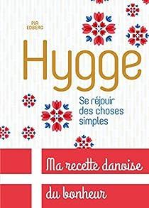 Hygge, Se réjouir des choses simples - Ma recette danoise du bonheur par Pia Edberg