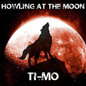Ti-Mo-Howling At The Moon