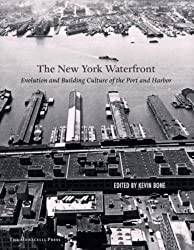 The New York Waterfront: Evolution and Building Culture of the Port and Harbor