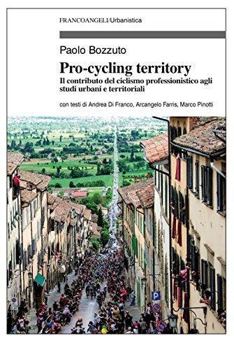 Pro-cycling territory. Il contributo del ciclismo professionistico agli studi urbani e territoriali (Urbanistica) por Paolo Bozzuto
