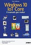 Windows 10 IoT core. Il manuale per maker