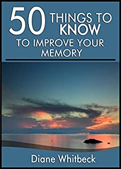 50 Things to Know to Improve Your Memory: Forgetting Forgetfulness Forever (English Edition) von [Whitbeck, Diane, To Know, 50 Things]