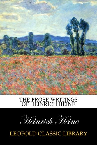 The Prose Writings of Heinrich Heine por Heinrich Heine
