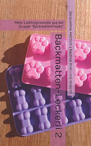 "Backmatten-Leckerli 2: Mehr Lieblingsrezepte aus der Gruppe ""BackmattenFreaks"""
