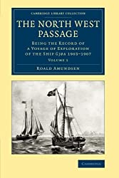 The North West Passage 2 Volume Set: The North West Passage: Being The Record Of A Voyage Of Exploration Of The Ship Gjøa 1903–1907 (Cambridge Library Collection - Polar Exploration)