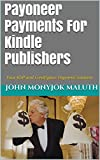 Payoneer Payments For Kindle Publishers: Your KDP and CreatSpace Payment Solution (Self-Publishing Guidance Book 5) (English Edition)