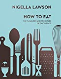 How To Eat: The Pleasures and Principles of Good Food (Nigella Collection)