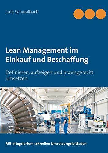 Lean Management im Einkauf und Beschaffung: Definieren, aufzeigen und praxisgerecht umsetzen