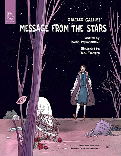 Message From The Stars: The life and work of Galileo Galilei in the scientific, social and...