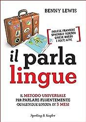 Il parlalingue: Il metodo universale per parlare fluentemente qualunque lingua in 3 mesi (Italian Edition)