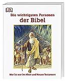 Die wichtigsten Personen der Bibel: Wer ist wer im Alten und Neuen Testament