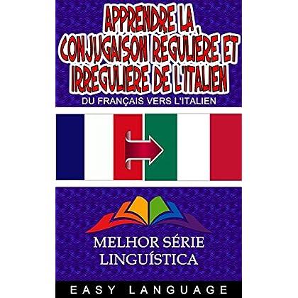 Apprendre la Conjugaison Régulière et Irrégulière de l'italien (DU FRANÇAIS VERS L'ITALIEN)