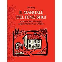 Il manuale del feng shui: Come far fluire l'energia negli ambienti in cui viviamo.