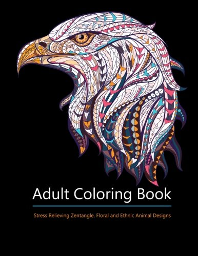 Adult Coloring Books: Animal Kingdom: Over 30 Stress Relieving Zentangle, Floral, Steampunk and Ethnic Animal Designs