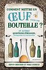 Comment mettre un oeuf dans une bouteille ? par Brecher