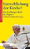 Entweltlichung der Kirche?: Die Freiburger Rede des Papstes (Theologie kontrovers)