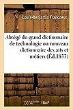 Abrege Du Grand Dictionnaire de Technologie Ou Nouveau Dictionnaire Des Arts Et Metiers: L'Economie Industrielle Et Commerciale (Savoirs Et Traditions)
