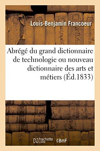 Abrégé du grand dictionnaire de technologie ou Nouveau dictionnaire des arts et métiers: l'économie industrielle et commerciale par Louis-Benjamin Francoeur