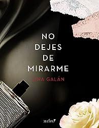 No dejes de mirarme par Lina Galán