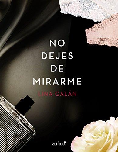 No dejes de mirarme (Erótica nº 1) por Lina Galán