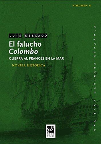 El falucho Colombo: Guerra al francés en la mar (Una saga marinera nº 11) por Luis Delgado Bañón