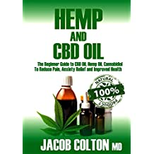 HEMP And CBD OIL: The Beginner Guide To CBD Oil, Hemp Oil, Cannabidiol To Reduce Pain, Anxiety Relief And Improved Health (English Edition)