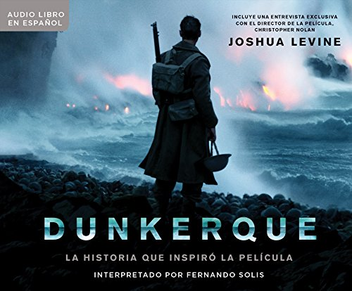 Dunkerque/ Dunkirk: La historia que inspiro la pelicula/ The History Behind the Major Motion Picture