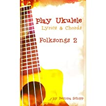Play Ukulele - Folksongs 2 - ohne Noten, ohne Musiktheorie: The easiest Ukulele Songbooks ever...!