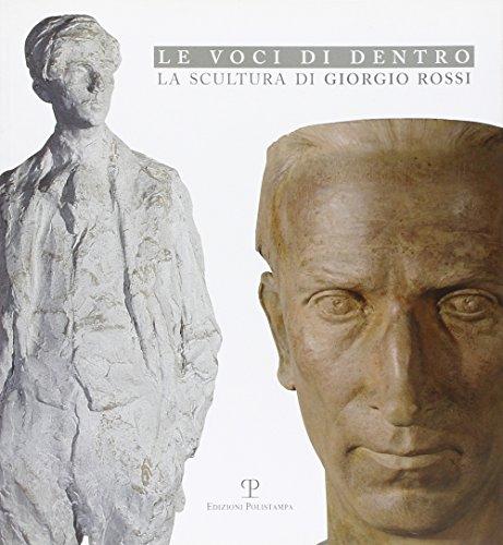 Le voci di dentro. La scultura di Giorgio Rossi