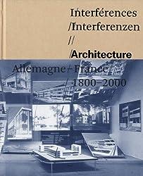 Interférences/Interferenzen : Architecture Allemagne-France 1800-2000